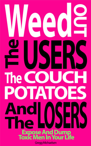 Weed Out the Users, the Couch Potatoes and the Losers