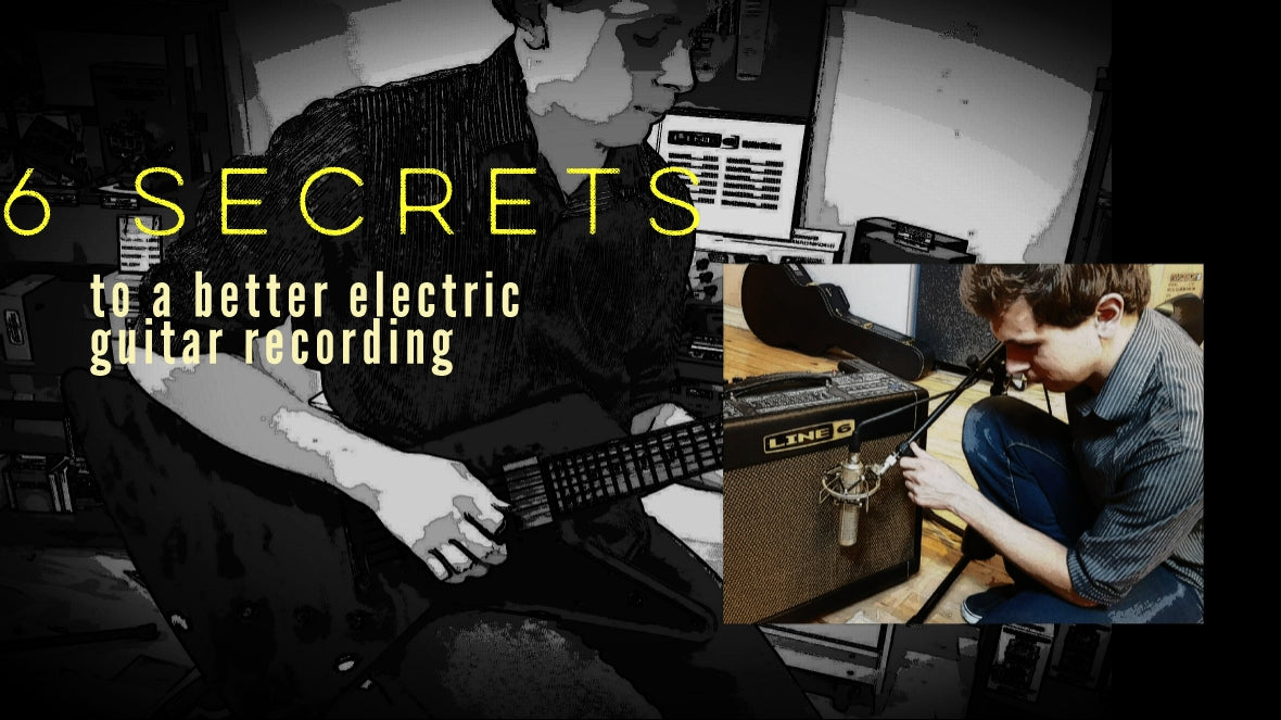 6 Secrets to a Better Electric Guitar Recording