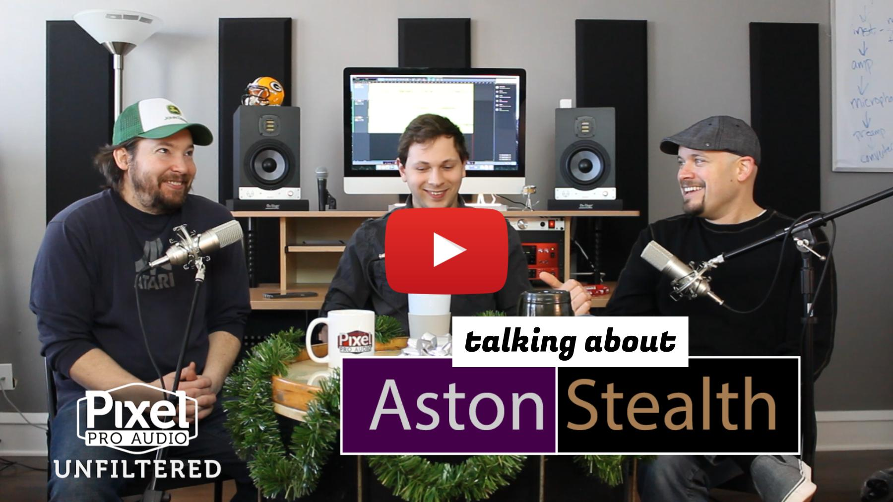 Weekly Show - Pixel Pro Audio: Unfiltered - Our Take on the Aston Stealth