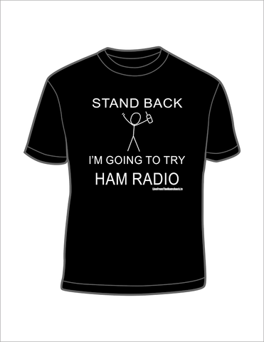 Stand Back - I'm Going To Try Ham Radio T-shirt