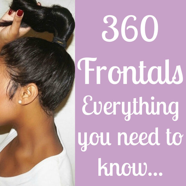 360 Frontals: Everything you need to know...
