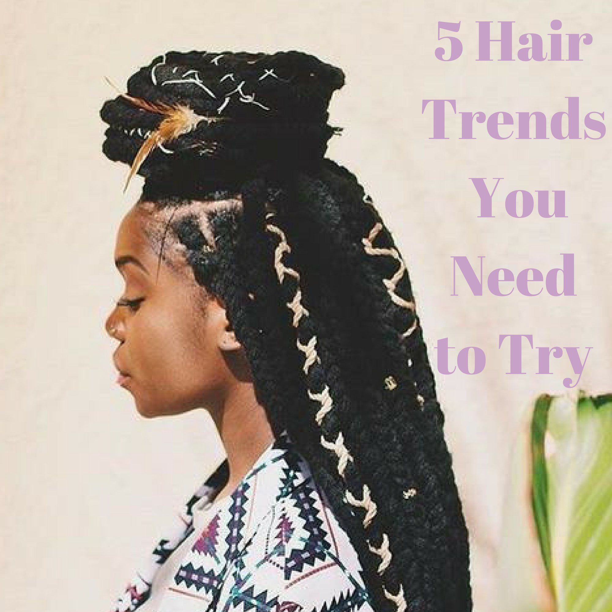 5 HAIR TRENDS YOU NEED TO TRY!