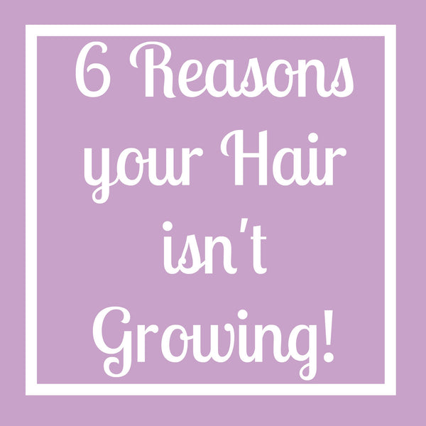 6 Reasons your Hair isn't Growing