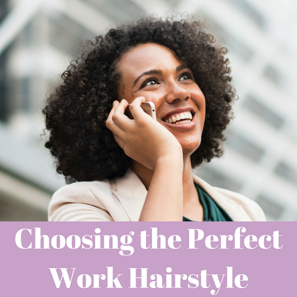 5 QUESTIONS TO ASK BEFORE PICKING THE PERFECT WORK HAIRSTYLE