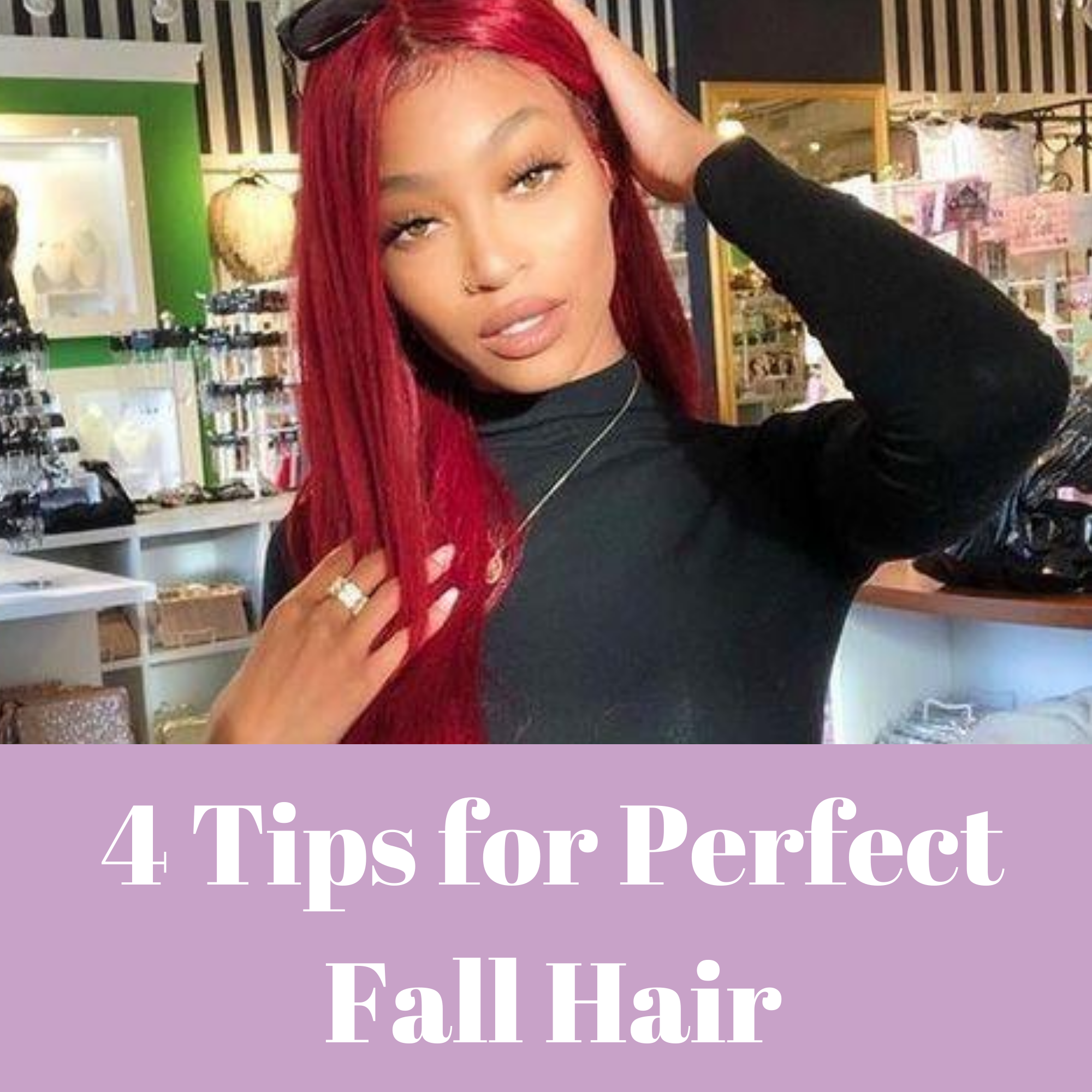 4 TIPS FOR PERFECT FALL HAIR
