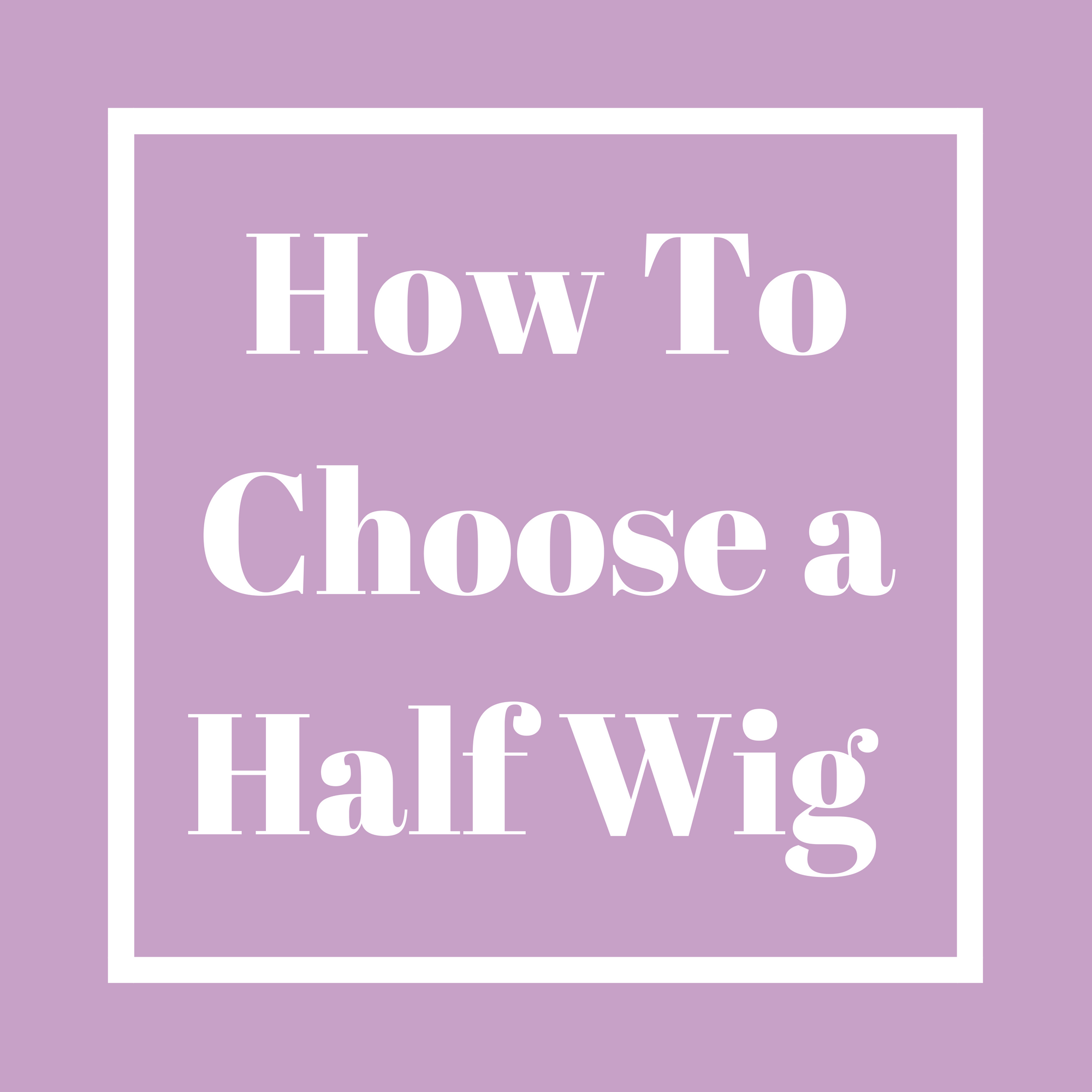 HOW TO CHOOSE A HALF WIG