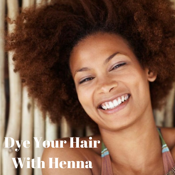 DYE YOUR HAIR WITH HENNA...