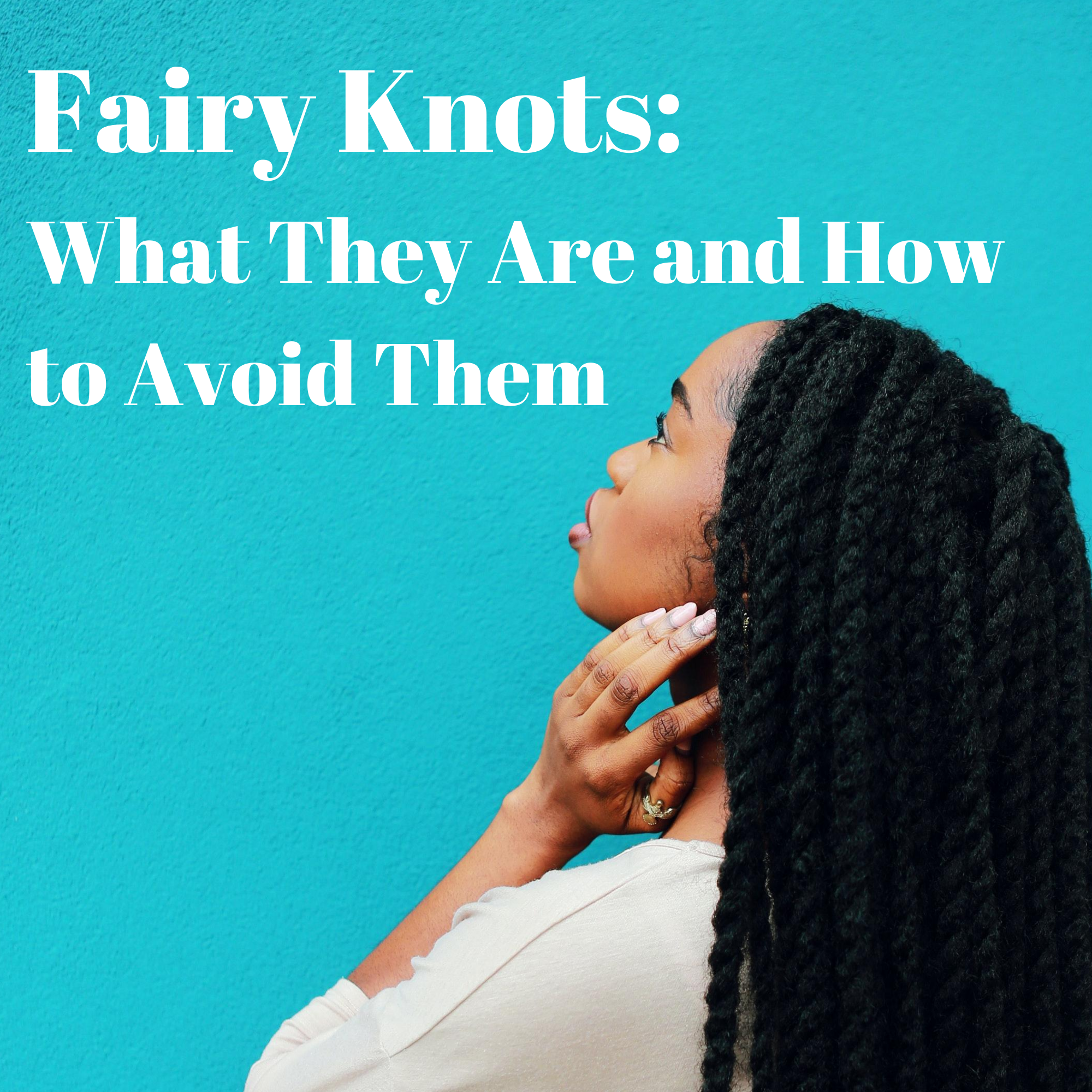 FAIRY KNOTS: WHAT THEY ARE AND HOW TO AVOID THEM
