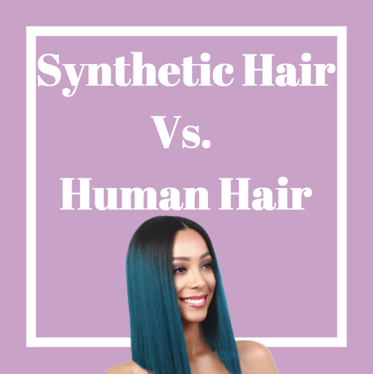 SYNTHETIC OR HUMAN HAIR? LET'S DISCUSS...