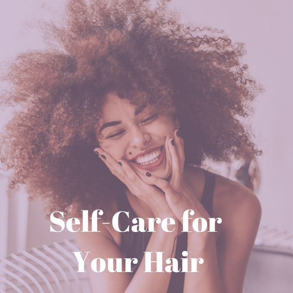 SELF-CARE FOR YOUR HAIR