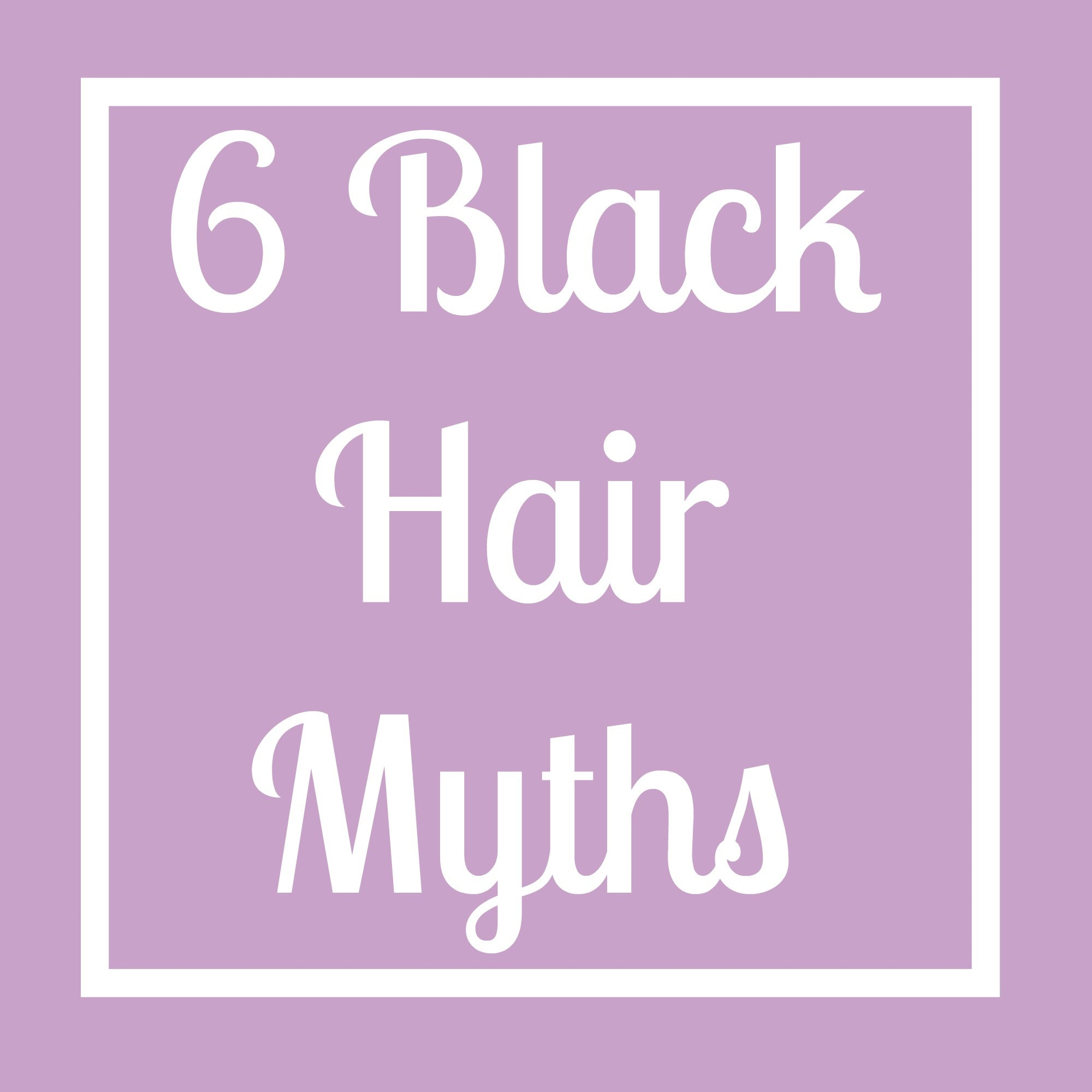 6 BLACK HAIR MYTHS