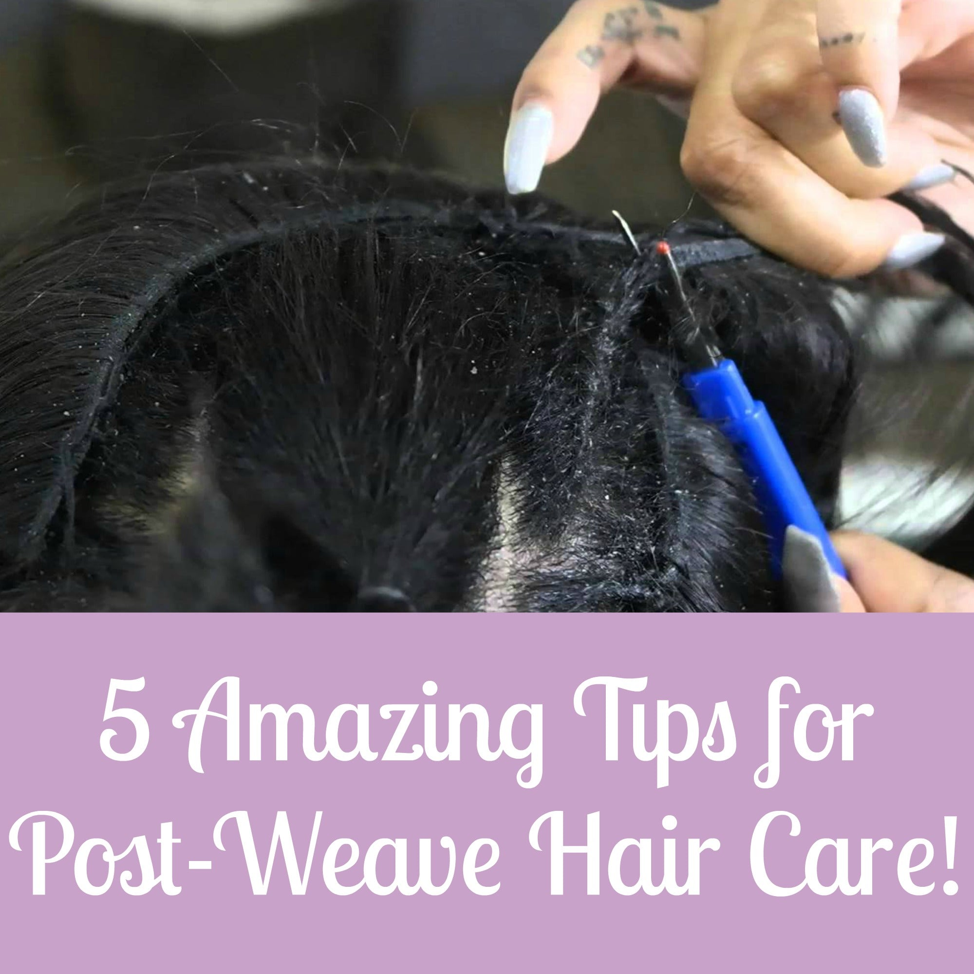 5 AMAZING TIPS FOR POST-WEAVE HAIR CARE