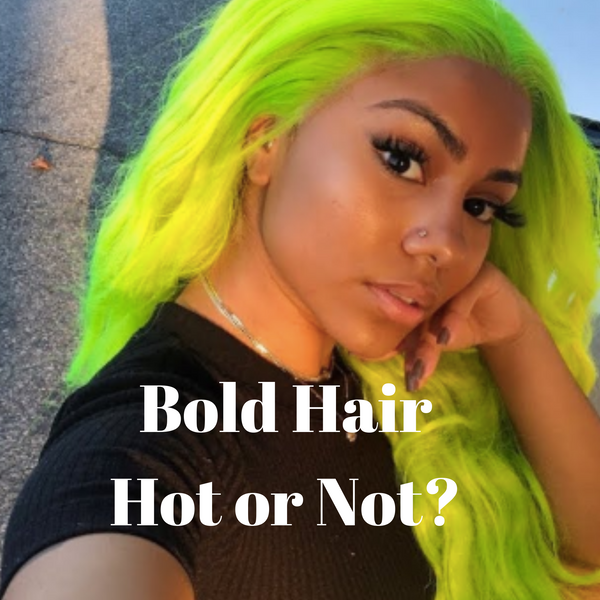 BOLD HAIR...HOT OR NOT?