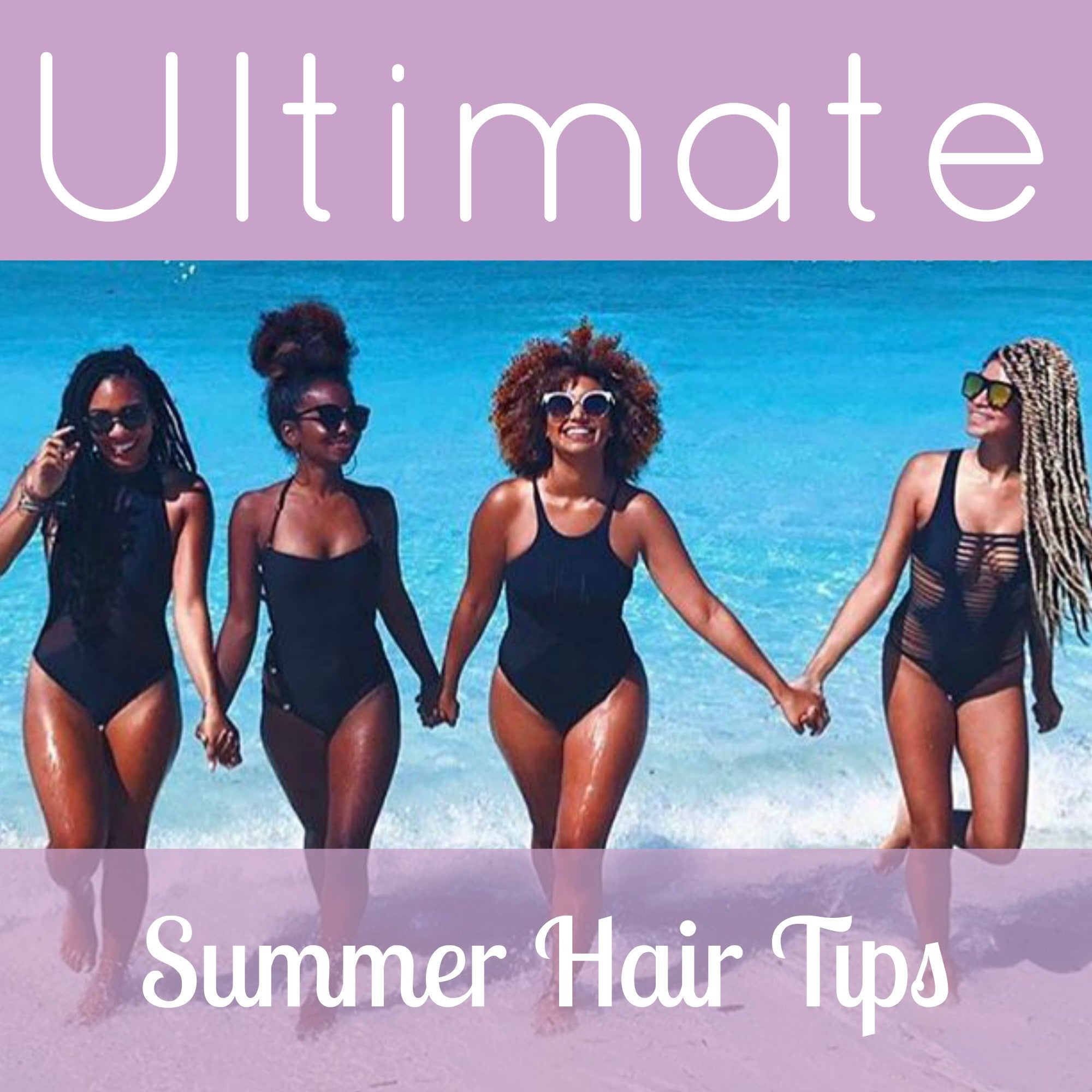 ULTIMATE SUMMER HAIR TIPS