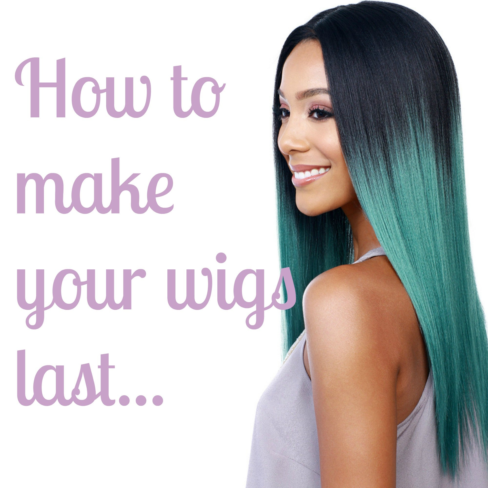 SECRETS REVEALED: MAKE YOUR WIGS LAST