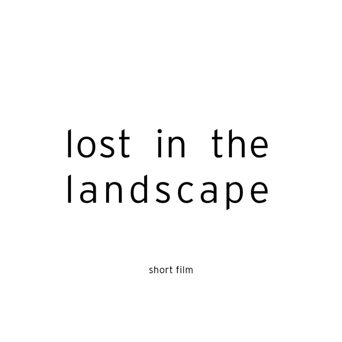 Lost in the Landscape - Short Film