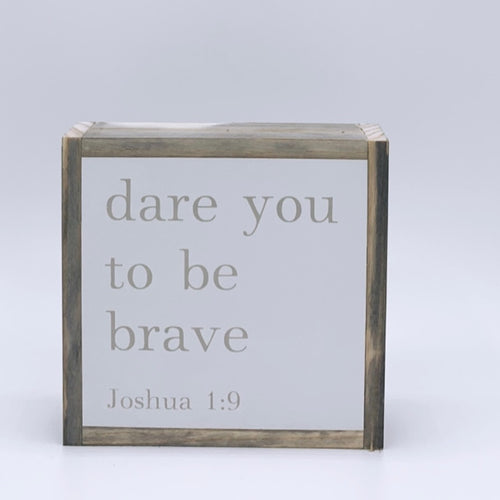 Dare you to be brave (Joshua 1:9)