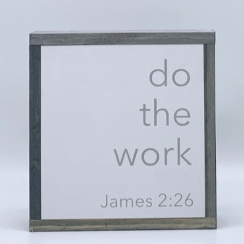 Do the work (James 2:26)