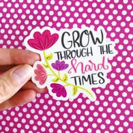GROW THROUGH THE HARD TIMES VINYL STICKER DECAL-Sticker/Decal-MODE-Couture-Boutique-Womens-Clothing