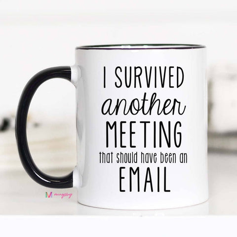 I SURVIVED ANOTHER MEETING THAT COULD HAVE BEEN AN EMAIL MUG-Mugs-MODE-Couture-Boutique-Womens-Clothing