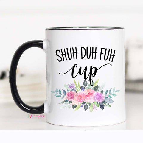 SHUH DUH FUH CUP MUG-Mugs-MODE-Couture-Boutique-Womens-Clothing