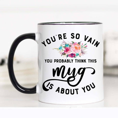 YOU'RE SO VAIN MUG-Mugs-MODE-Couture-Boutique-Womens-Clothing