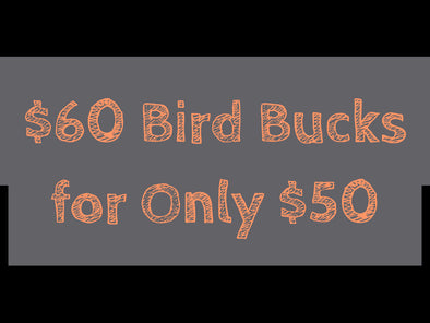 Holiday Bird Bucks Special - Buy $50, Get $10 Free!