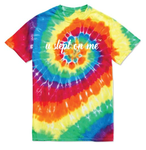 U SLEPT ON ME TIE DYE SHIRT