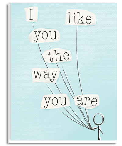 I Like You the Way Are Greeting Card