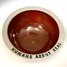 Load image into Gallery viewer, Quote Bowls - Humans Aren't Real - Scarlet Fever Glaze