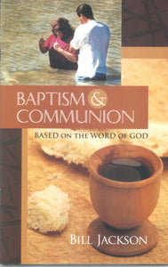 Baptism & Communion: Based on the Word of God
