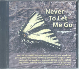 "Ron Desjardin - ""NEVER TO LET ME GO"""