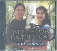 "Eric & Michelle Sinclair - ""WHEN HE WAS ON THE CROSS"""