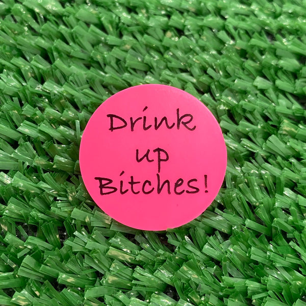 Drink Up Bitches Quarter Size Plastic Golf Ball Marker