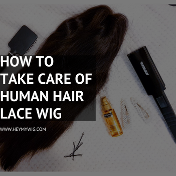 Guide To Take Care Of A Human Hair Lace Wig