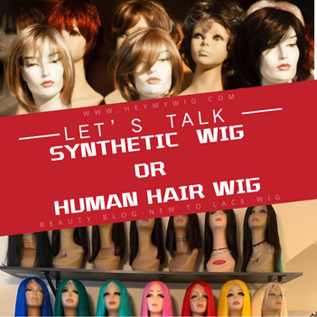 SYNTHETIC HAIR WIG OR HUMAN HAIR WIG?