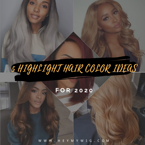 5 Trendy Highlights Color Hair For 2020 - Heymywig.com