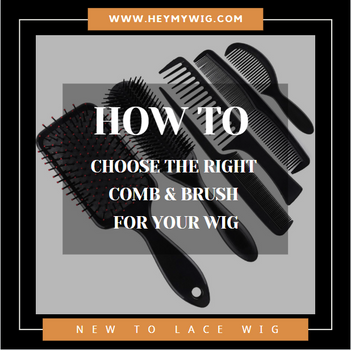 How To Choose The Right Comb and Brush For Your Lace Wig