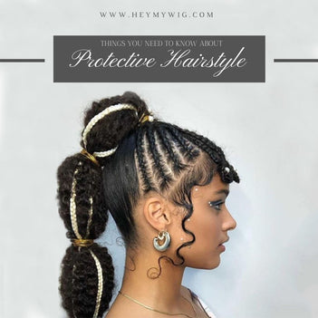 Things You Need to Know About Protective Hairstyle