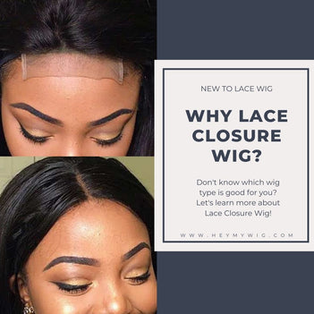 Why Lace Closure Wig?