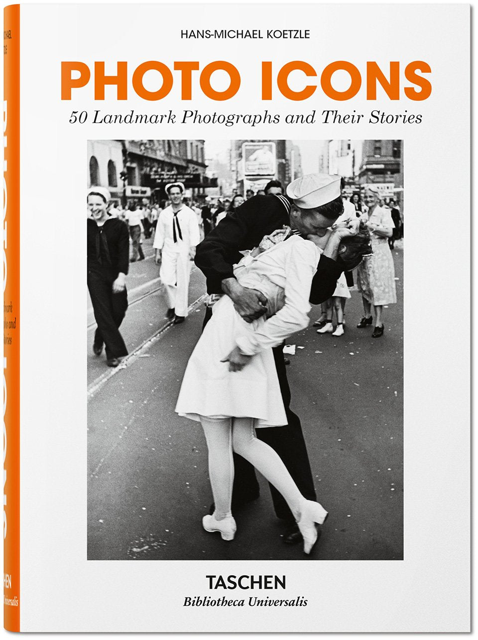 Photo Icons: 50 Landmark Photographs And Their Stories
