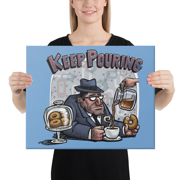 Keep Pouring Canvas Print