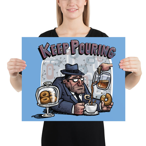 Keep Pouring Poster