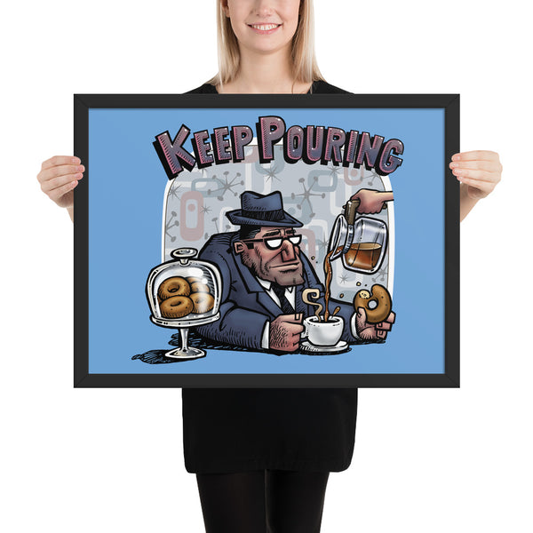 Keep Pouring Framed poster