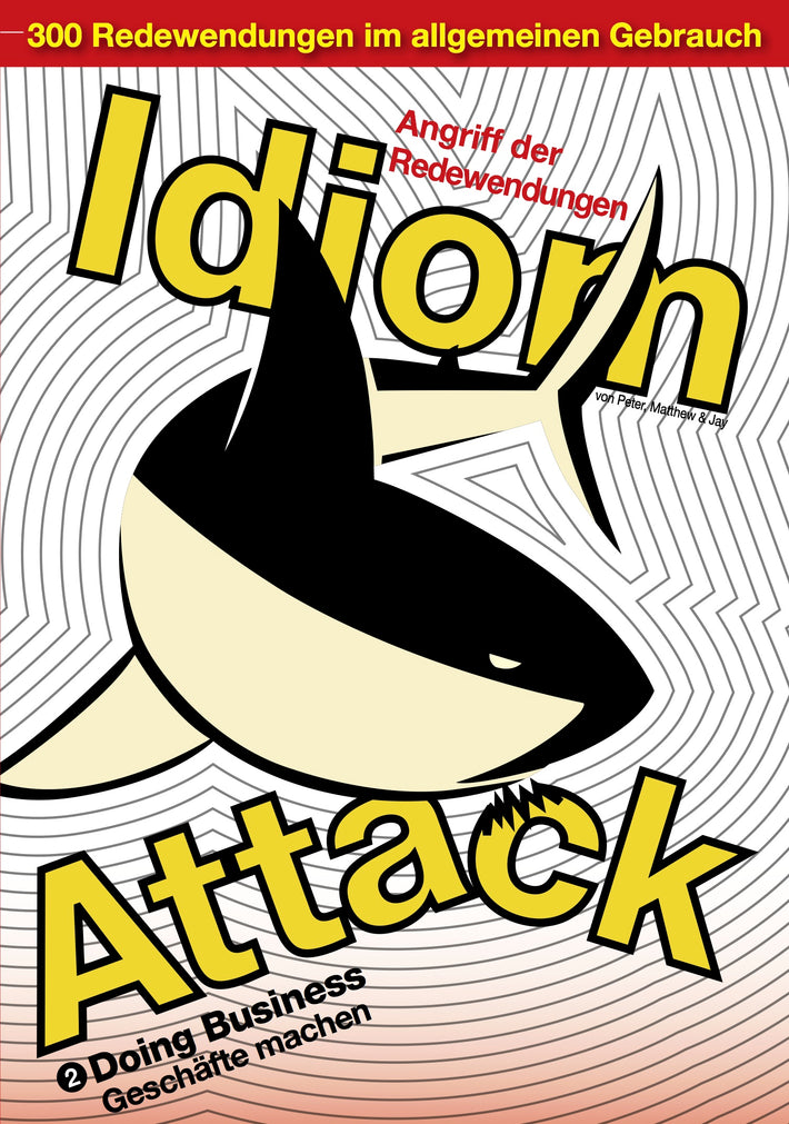 Idiom Attack Vol. 2 - Doing Business (German Edition) : Angriff der Redewendungen 2 - Geschäfte machen: English Idioms for ESL Learners with 300+ Idioms in 25 Themed Chapters w/FREE MP3 at IdiomAttack.com