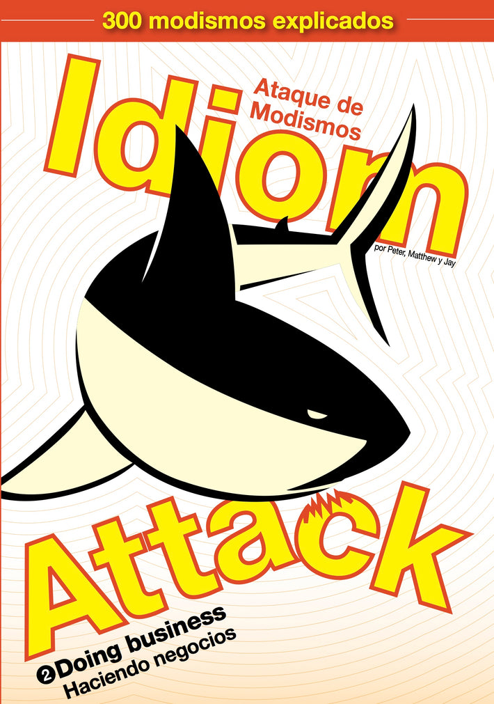 Idiom Attack Vol. 2 - Doing Business (Spanish Edition): Ataque de Modismos 2 - Haciendo negocios : English Idioms for ESL Learners: With 300+ Idioms in 25 Themed Chapters w/ free MP3 at IdiomAttack.com