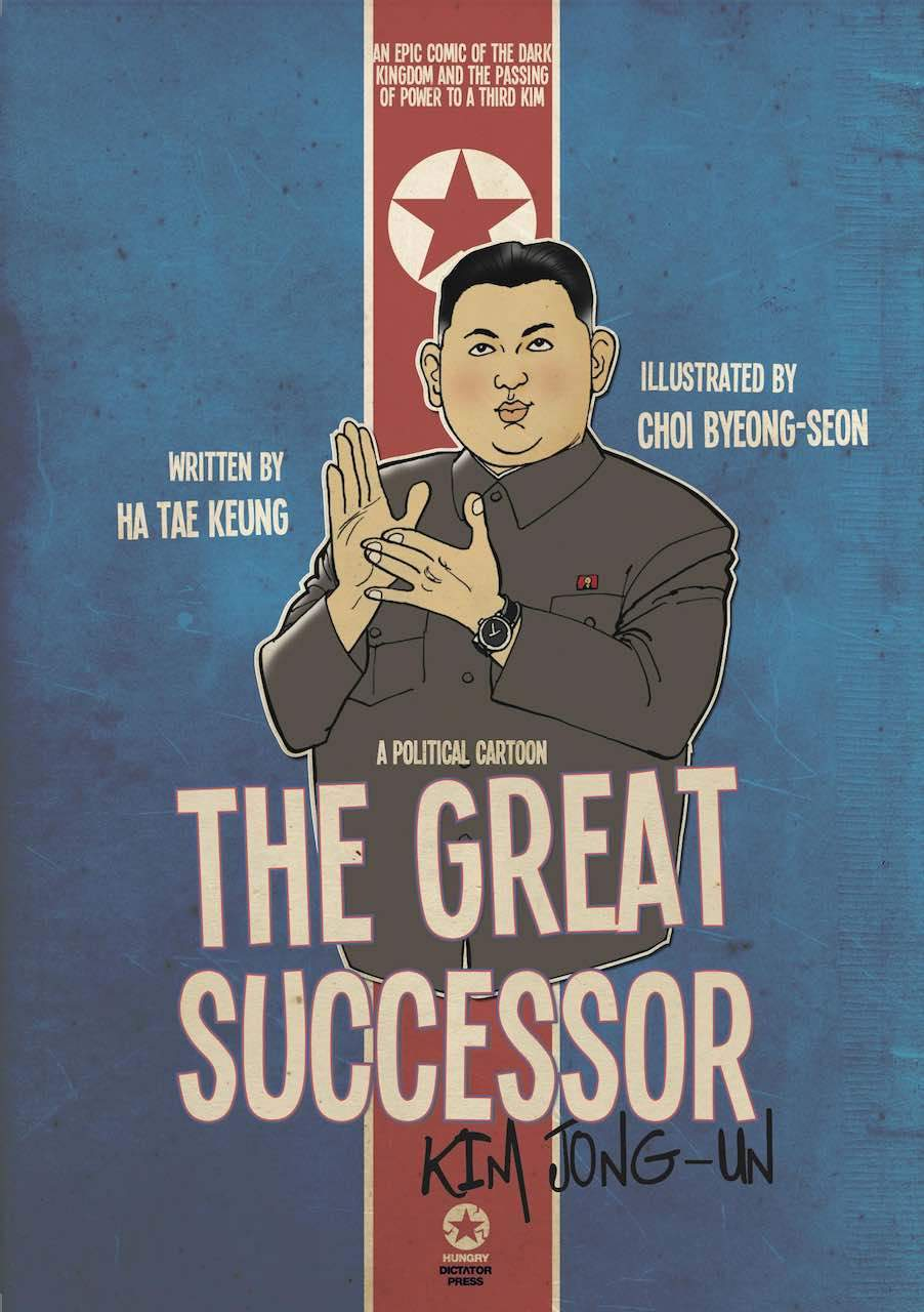 THE GREAT SUCCESSOR: KIM JONG-UN - A POLITICAL CARTOON : An epic comic of the Dark Kingdom and the passing of power to a third Kim