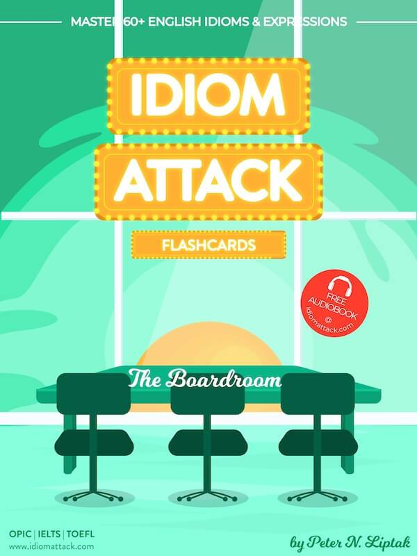 Idiom Attack 2: The Boardroom - ESL Flashcards for Doing Business vol. 8 : ~ Setting Up Shop… Turning Rags to Riches… Master 60+ English Idioms & Expressions for OPIc, IELTS, TOEFL, TOEIC