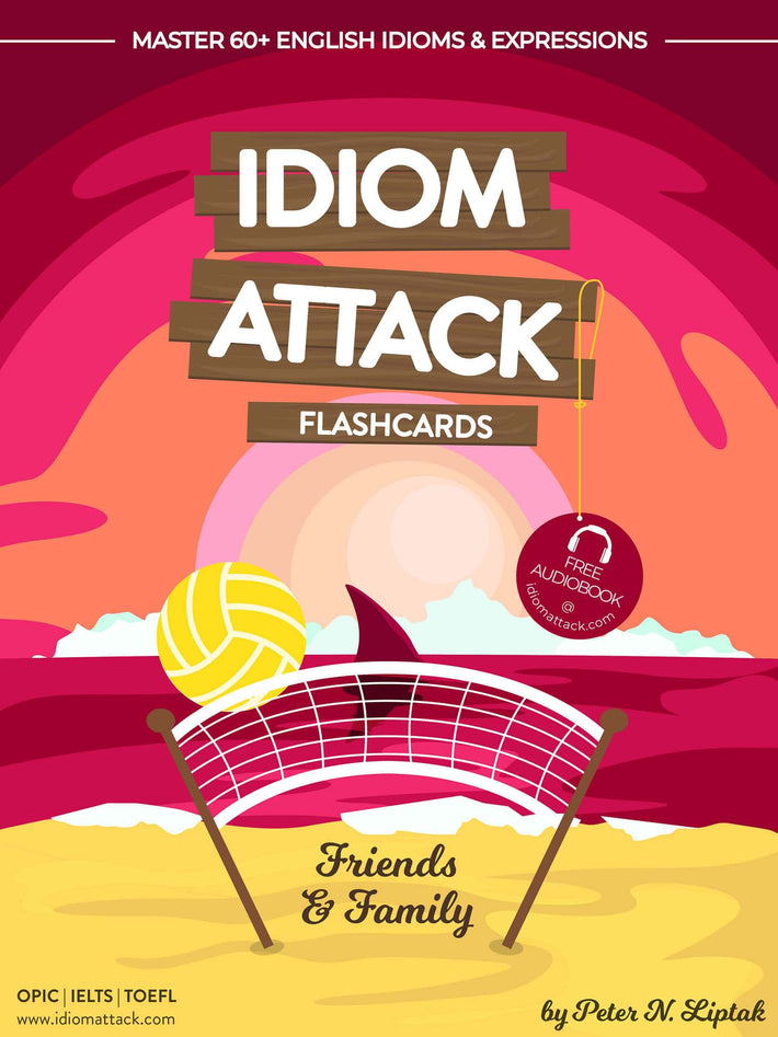 Idiom Attack 1: Friends & Family – ESL Flashcards for Everyday Living vol. 4 : ~ Settling In for the Long Haul... Master 60+ English Idioms & Expressions for OPIc, IELTS, TOEFL, TOEFL
