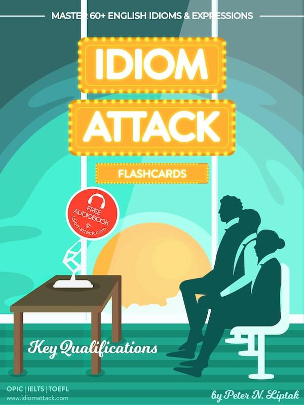 Idiom Attack 2: Key Qualifications - ESL Flashcards for Doing Business vol. 6 : ~ Make it or Break it - Do You Have What It Takes?... Master 60+ English Idioms & Expressions for OPIc, IELTS, TOEFL, TOEIC